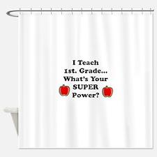 1st. Grade Teacher Shower Curtain