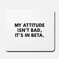 My Attitude Isn't Bad Mousepad