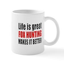 Life is great Fox Hunting makes it bett Mug