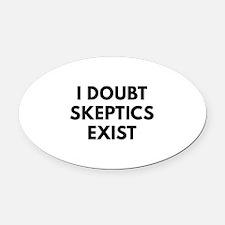 I Doubt Skeptics Exist Oval Car Magnet