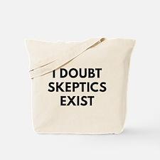 I Doubt Skeptics Exist Tote Bag