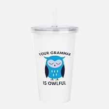 Your Grammar Is Owlful Acrylic Double-wall Tumbler