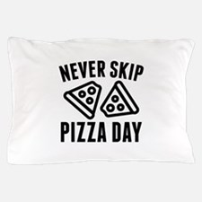 Never Skip Pizza Day Pillow Case