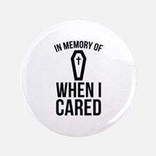 "In Memory Of Wen I Cared 3.5"" Button"