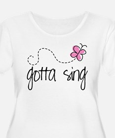 Gotta Sing Choir Music Plus Size T-Shirt