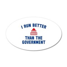 I Run Better Than The Government 22x14 Oval Wall P