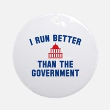 I Run Better Than The Government Ornament (Round)