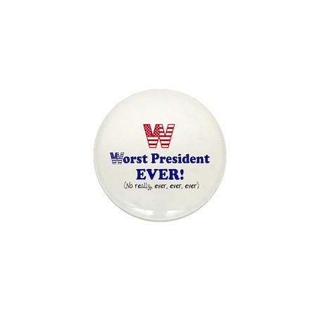 """""""W"""" Worst President EVER! Mini Button"""