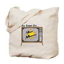 As Seen on Your Momma Tote Bag