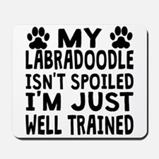 My Labradoodle Isnt Spoiled Mousepad