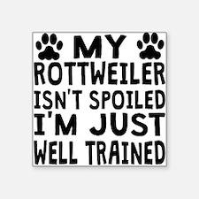 My Rottweiler Isnt Spoiled Sticker