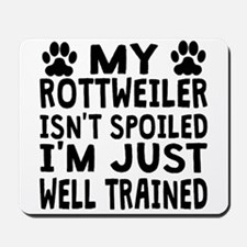 My Rottweiler Isnt Spoiled Mousepad