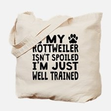 My Rottweiler Isnt Spoiled Tote Bag