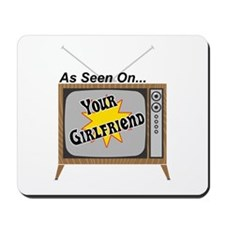 As Seen On Your Girlfriend Mousepad