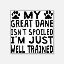 My Great Dane Isnt Spoiled Sticker