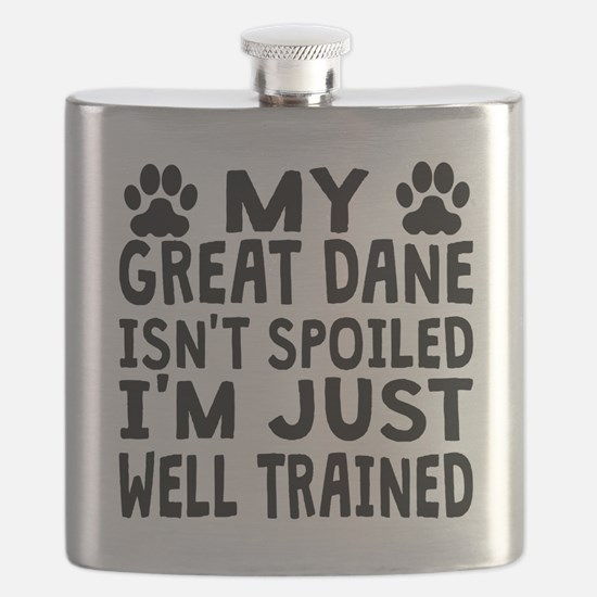 My Great Dane Isnt Spoiled Flask