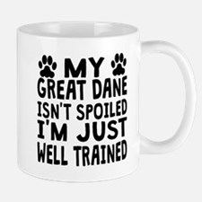 My Great Dane Isnt Spoiled Mugs