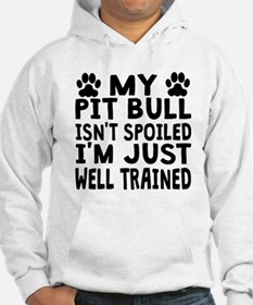 My Pit Bull Isnt Spoiled Hoodie
