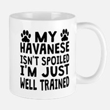 My Havanese Isnt Spoiled Mugs