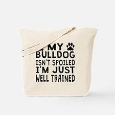 My Bulldog Isnt Spoiled Tote Bag