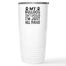 My Bulldog Isnt Spoiled Travel Mug