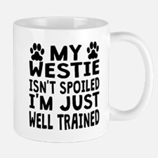 My Westie Isnt Spoiled Mugs