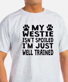 My Westie Isnt Spoiled T-Shirt