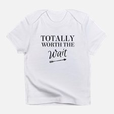 Totally Worth the Wait Infant T-Shirt