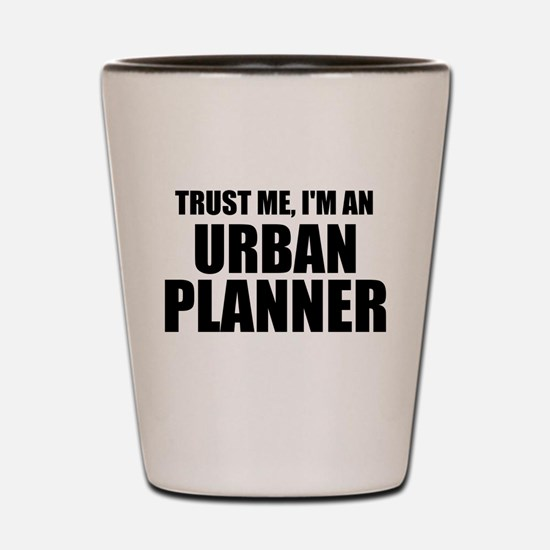 Trust Me, I'm An Urban Planner Shot Glass