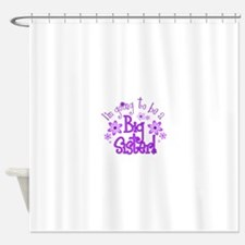Im going to be a big sister Shower Curtain