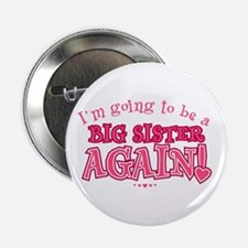"""Im going to be a big sister again 2.25"""" Button"""