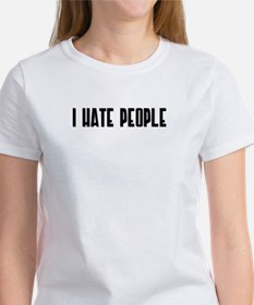 I HATE PEOPLE Women's T-Shirt