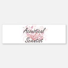 Acoustical Scientist Artistic Job D Bumper Bumper Bumper Sticker