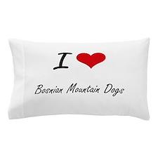 I love Bosnian Mountain Dogs Pillow Case