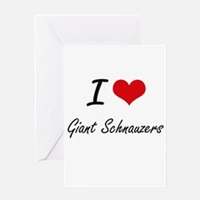 I love Giant Schnauzers Greeting Cards