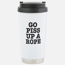 GO PISS UP A ROPE! Stainless Steel Travel Mug