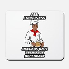 All Happiness Depends On A Leisurely Bre Mousepad