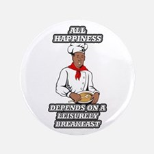 All Happiness Depends On A Leisurely Breakf Button