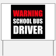 Warning School Bus Driver Yard Sign
