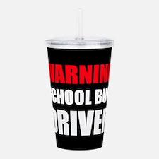 Warning School Bus Driver Acrylic Double-wall Tumb