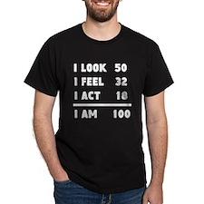 I Look I Feel I Act I Am 100 T-Shirt