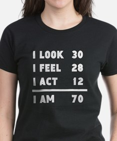 I Look I Feel I Act I Am 70 T-Shirt