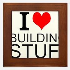 I Love Building Stuff Framed Tile