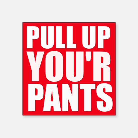 Pull Up Your Pants Sticker