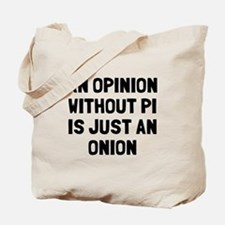 Opinion without pi is onion Tote Bag