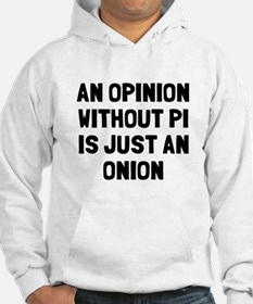 Opinion without pi is onion Hoodie