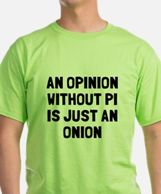 Opinion without pi is onion T-Shirt