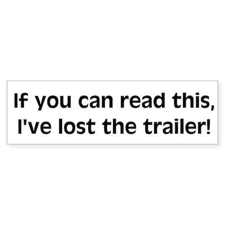 I've lost the trailer Bumper Sticker