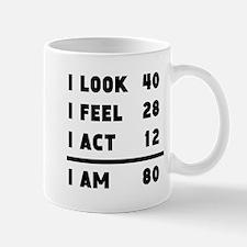 I Look I Feel I Act I Am 80 Mugs