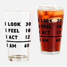 I Look I Feel I Act I Am 60 Drinking Glass